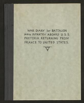 War Diary 1st Battalion 144th Infantry Aboard U.S.S. Pretoria